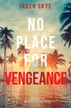 No Place for Vengeance (Murder in the Keys—Book #3) book summary, reviews and downlod