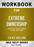 Extreme Ownership: How U.S Navy SEALS Lead and Win by Jocko Willink: Max Help Workbooks book summary, reviews and downlod