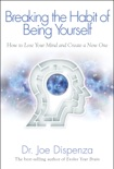 Breaking the Habit of Being Yourself book summary, reviews and download