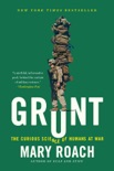 Grunt: The Curious Science of Humans at War book summary, reviews and download