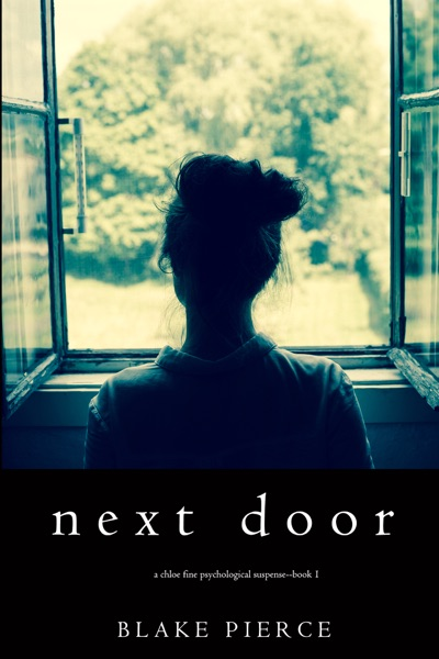 Next Door (A Chloe Fine Psychological Suspense Mystery—Book 1) by Blake Pierce Book Summary, Reviews and E-Book Download