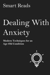 Dealing with Anxiety: Modern Techniques for An Age Old Condition book summary, reviews and downlod