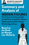 Summary and Analysis of Hidden Figures: The American Dream and the Untold Story of the Black Women Mathematicians Who Helped Win the Space Race book summary, reviews and downlod