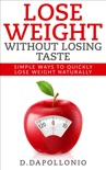 Lose Weight: Lose Weight Without Losing Taste- Simple Ways to Lose Weight Naturally book summary, reviews and downlod