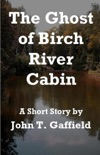 The Ghost of Birch River Cabin book summary, reviews and download