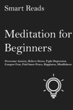 Meditation for Beginners: Overcome Anxiety, Relieve Stress, Fight Depression, Conquer Fear, Find Inner Peace, Happiness, Mindfulness book summary, reviews and downlod
