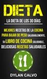 Dieta: La dieta de los 30 días: Mejores Recetas de la Cocina Para Bajar de Peso Saludablemente, su Libro de Cocina Saludable, Deliciosas Recetas Saludables book summary, reviews and download