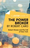 A Joosr Guide to... The Power Broker by Robert Caro book summary, reviews and downlod