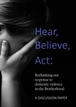 Hear, Believe, Act: Rethinking our response to domestic violence in the Brotherhood. A Discussion Paper. book summary, reviews and download