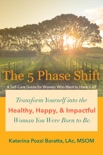 The 5 Phase Shift: A Self-Care Guide for Women Who Want to Have It All book summary, reviews and download