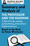 Summary and Analysis of The Professor and the Madman: A Tale of Murder, Insanity, and the Making of the Oxford English Dictionary book summary, reviews and downlod