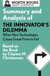 Summary and Analysis of The Innovator's Dilemma: When New Technologies Cause Great Firms to Fail book summary, reviews and downlod