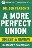 A More Perfect Union: What We the People Can Do to Reclaim Our Constitutional Liberties by Ben Carson Digest & Review book summary, reviews and downlod