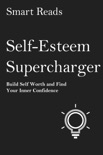 Self-Esteem Supercharger: Build Self-Worth and Find Your Inner Confidence book summary, reviews and downlod