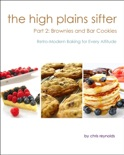 The High Plains Sifter: Retro-Modern Baking for Every Altitude (Part 2: Brownies and Bar Cookies) book summary, reviews and download