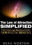 The Law of Attraction Simplified: 7 Tested and Proven Steps for Manifesting Abundance book summary, reviews and download