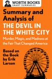 Summary and Analysis of The Devil in the White City: Murder, Magic, and Madness at the Fair That Changed America book summary, reviews and downlod