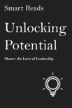 Unlocking Potential: Master The Laws of Leadership book summary, reviews and downlod