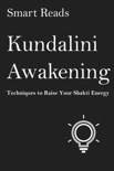 Kundalini Awakening: Techniques to Raise Your Shakti Energy book summary, reviews and downlod