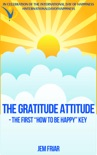 """The Gratitude Attitude - The First """"How to Be Happy"""" Key book summary, reviews and download"""