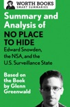 Summary and Analysis of No Place to Hide: Edward Snowden, the NSA, and the U.S. Surveillance State book summary, reviews and downlod