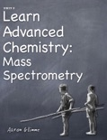 Learn Advanced Chemistry: Mass Spectrometry book summary, reviews and download