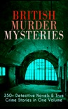 British Murder Mysteries: 350+ Detective Novels & True Crime Stories in One Volume book summary, reviews and downlod