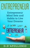Entrepreneur: Entrepreneur Mind Sets and Habits To Live Your Dreams book summary, reviews and downlod