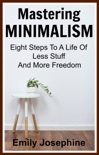 Mastering Minimalism: Eight Steps To A Life Of Less Stuff And More Freedom book summary, reviews and download