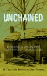 UNCHAINED - Powerful & Unflinching Narratives Of Former Slaves: 28 True Life Stories in One Volume book summary, reviews and downlod