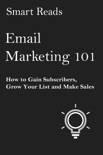 Email Marketing 101: How to Gain Subscribers, Grow Your List and Make Sales book summary, reviews and downlod