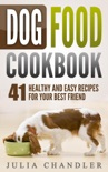 Dog Food Cookbook: 41 Healthy and Easy Recipes for Your Best Friend book summary, reviews and download