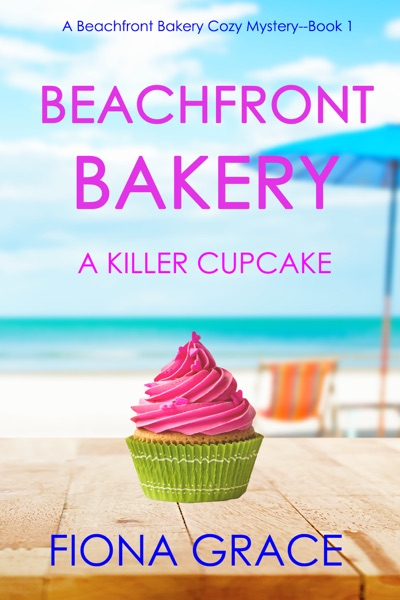 Beachfront Bakery: A Killer Cupcake (A Beachfront Bakery Cozy Mystery—Book 1) by Fiona Grace Book Summary, Reviews and E-Book Download