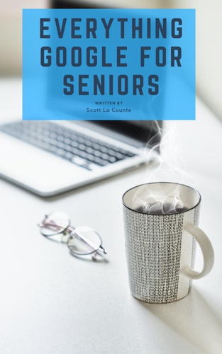 Everything Google for Seniors by Scott La Counte E-Book Download