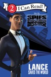 Spies in Disguise: Lance Saves the World book summary, reviews and download