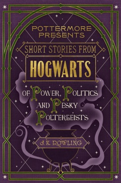 Short Stories from Hogwarts of Power, Politics and Pesky Poltergeists E-Book Download