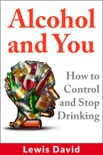 Alcohol and You - How to Control and Stop Drinking book summary, reviews and download