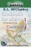 Cookbook for Murder: The Recipes From Cocktails at Five book summary, reviews and download