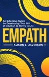 Empath: An Extensive Guide for Developing Your Gift of Intuition to Thrive in Life book summary, reviews and download