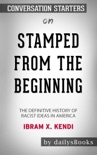 Stamped from the Beginning: The Definitive History of Racist Ideas in America by Ibram X. Kendi: Conversation Starters book summary, reviews and downlod