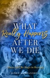 What Really Happens After We Die book summary, reviews and download