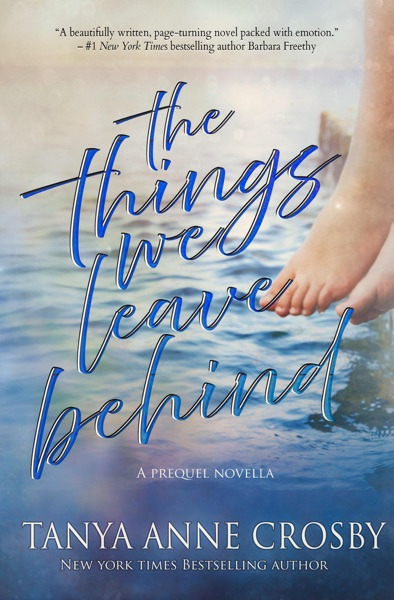 The Things We Leave Behind by Tanya Anne Crosby Book Summary, Reviews and E-Book Download