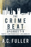 The Crime Beat, Episodes 7-9: Tokyo, San Francisco, Los Angeles book summary, reviews and downlod