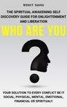 Who Are You: The Spiritual Awakening Self Discovery Guide For Enlightenment And Liberation book summary, reviews and downlod
