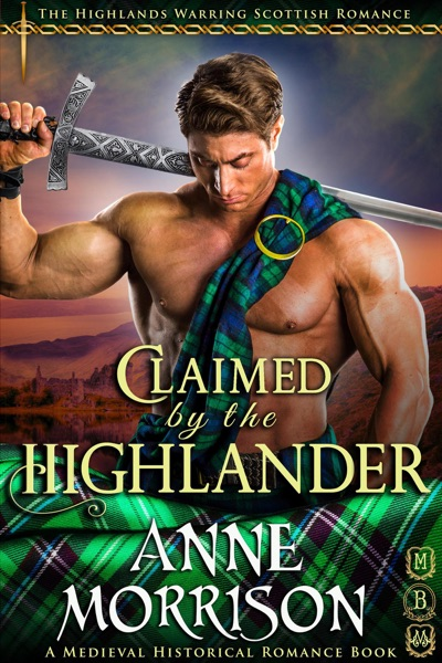 Claimed by the Highlander (#1, The Highlands Warring Scottish Romance) (A Medieval Historical Romance Book) by Anne Morrison Book Summary, Reviews and E-Book Download