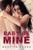 Baby Be Mine (Steamy Contemporary Pregnancy Romance) book image