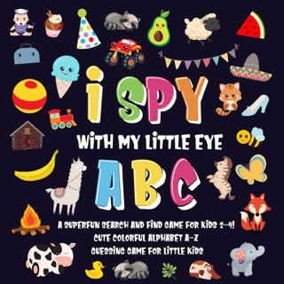 I Spy With My Little Eye - ABC  A Superfun Search and Find Game for Kids 2-4!  Cute Colorful Alphabet A-Z Guessing Game for Little Kids by Draft2Digital, LLC book summary, reviews and downlod