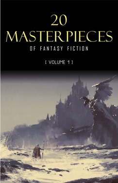 20 Masterpieces of Fantasy Fiction Vol. 1: Peter Pan, Alice in Wonderland, The Wonderful Wizard of Oz, Tarzan of the Apes...... E-Book Download