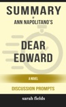 Summary of Dear Edward: A Novel by Ann Napolitano (Discussion Prompts) book summary, reviews and downlod