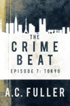 The Crime Beat: Tokyo book summary, reviews and downlod
